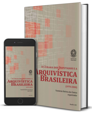 Ebook Arquivistica Brasileira ocip5n7joz0aytij7p3b0gch7k4b1u0o1xqewg9x4w - A Câmara dos Deputados e a Arquivística Brasileira